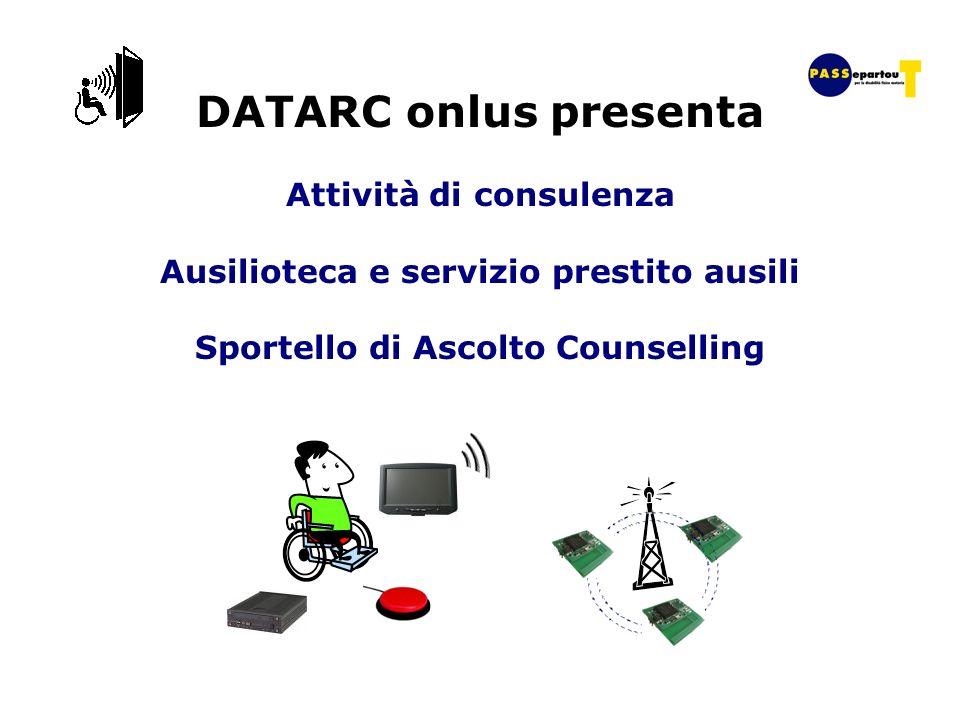 DATARC onlus presenta Attività di consulenza Ausilioteca e servizio prestito ausili Sportello di Ascolto Counselling