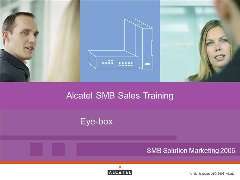 All rights reserved © 2006, Alcatel Alcatel Eye-box Soluzioni per la mobilità e collaborazione Make SMB enterprise collaboration easy, anywhere