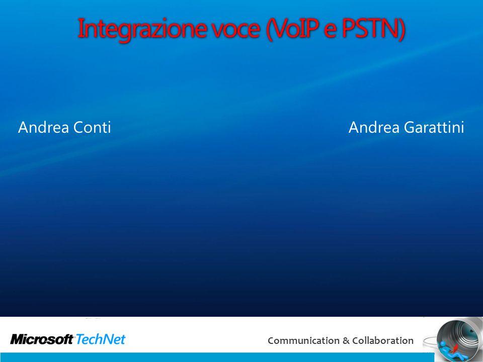 2 Communication & Collaboration Integrazione voce (VoIP e PSTN) Andrea Conti Andrea Garattini