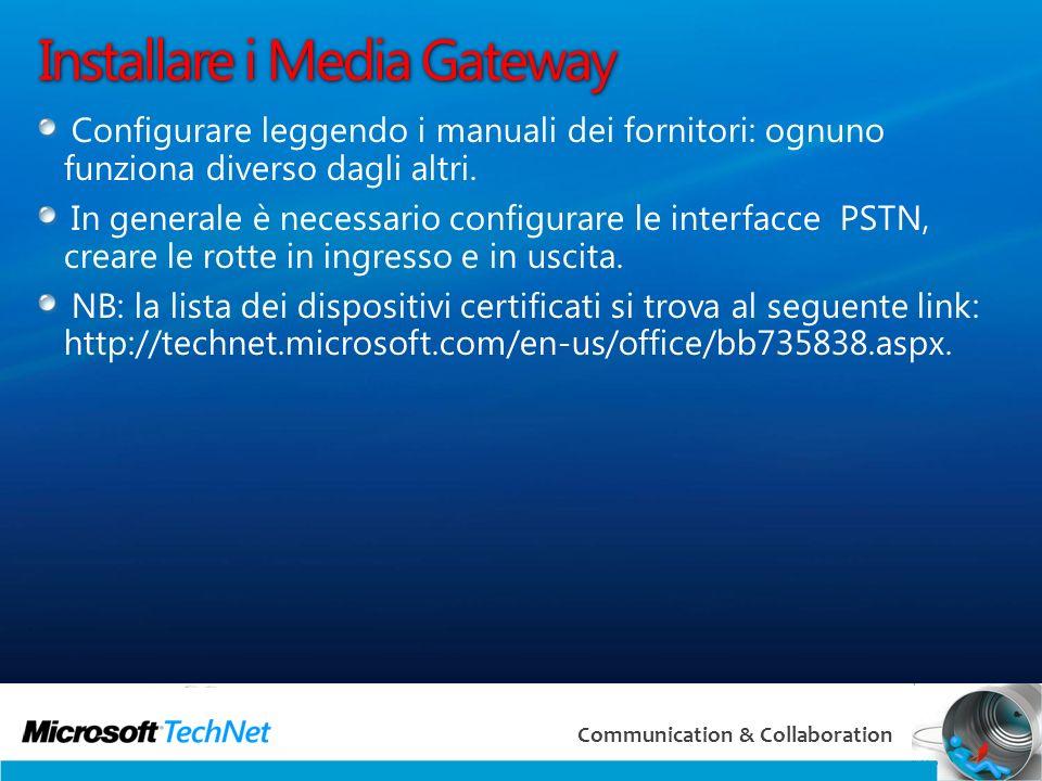 26 Communication & Collaboration Installare i Media Gateway Configurare leggendo i manuali dei fornitori: ognuno funziona diverso dagli altri.