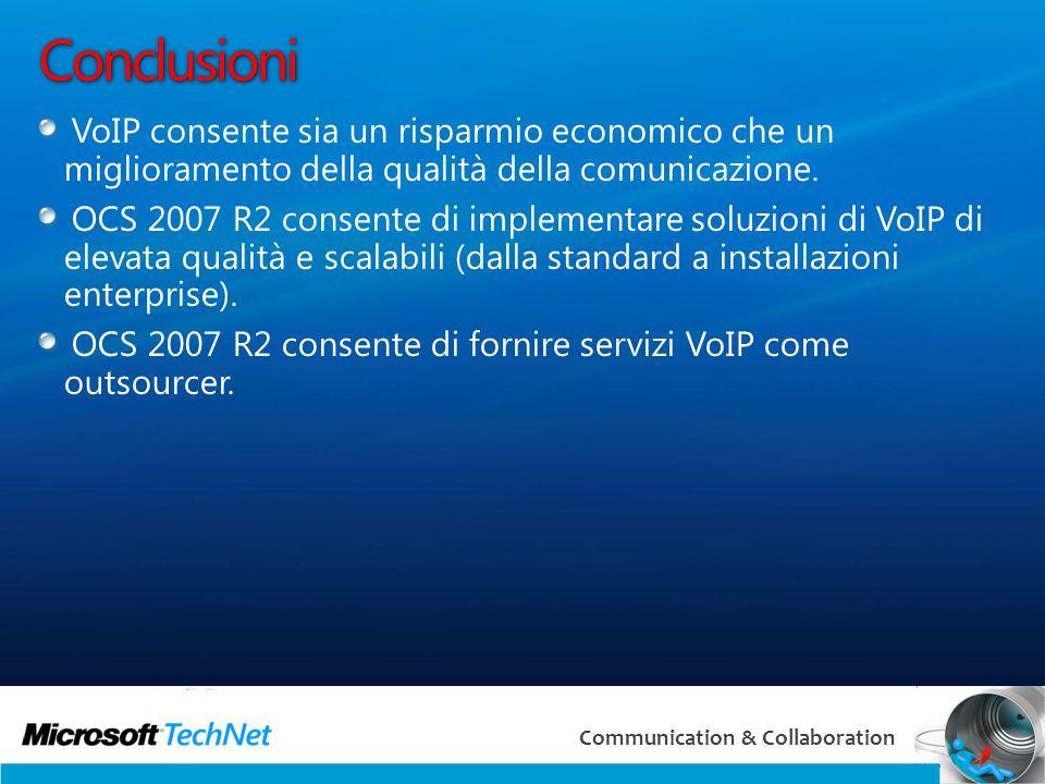 29 Communication & Collaboration Conclusioni VoIP consente sia un risparmio economico che un miglioramento della qualità della comunicazione.