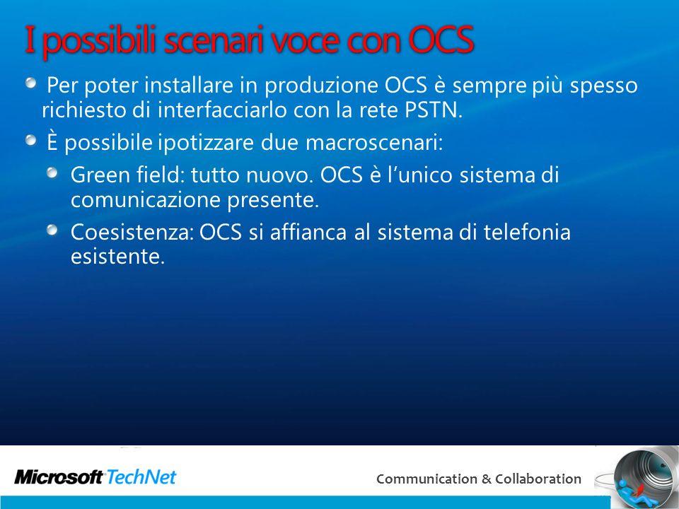 4 Communication & Collaboration I possibili scenari voce con OCS Per poter installare in produzione OCS è sempre più spesso richiesto di interfacciarlo con la rete PSTN.