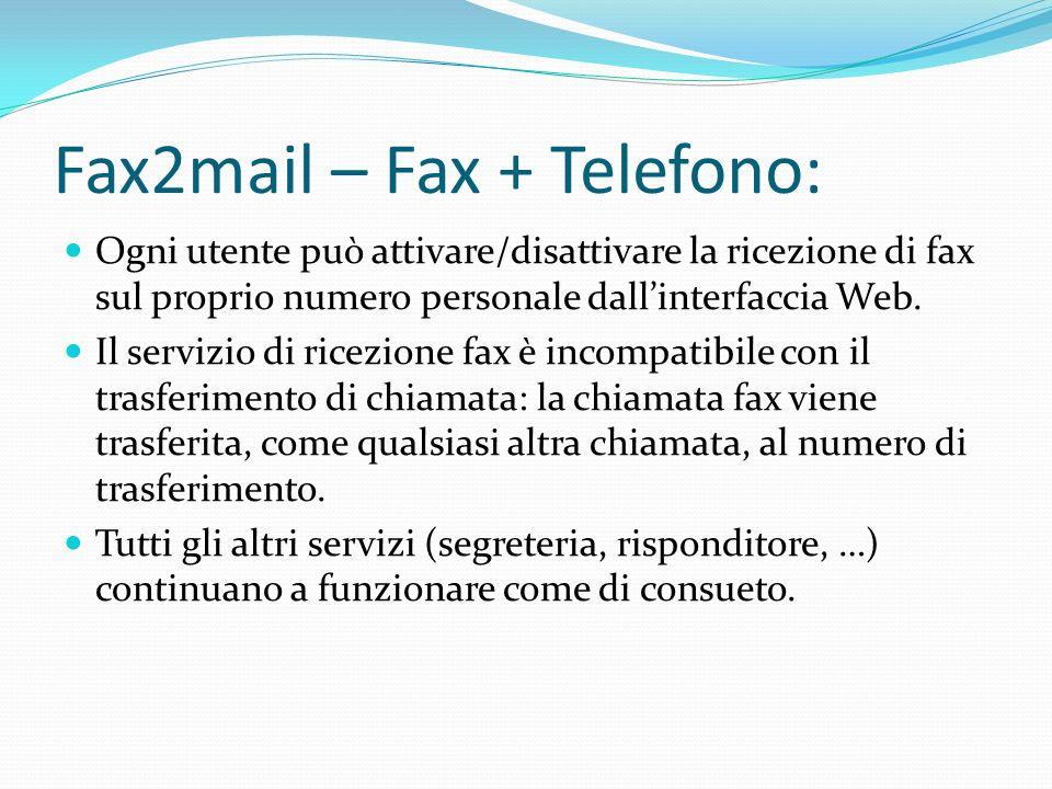 Fax2mail – Fax + Telefono: Ogni utente può attivare/disattivare la ricezione di fax sul proprio numero personale dallinterfaccia Web. Il servizio di r