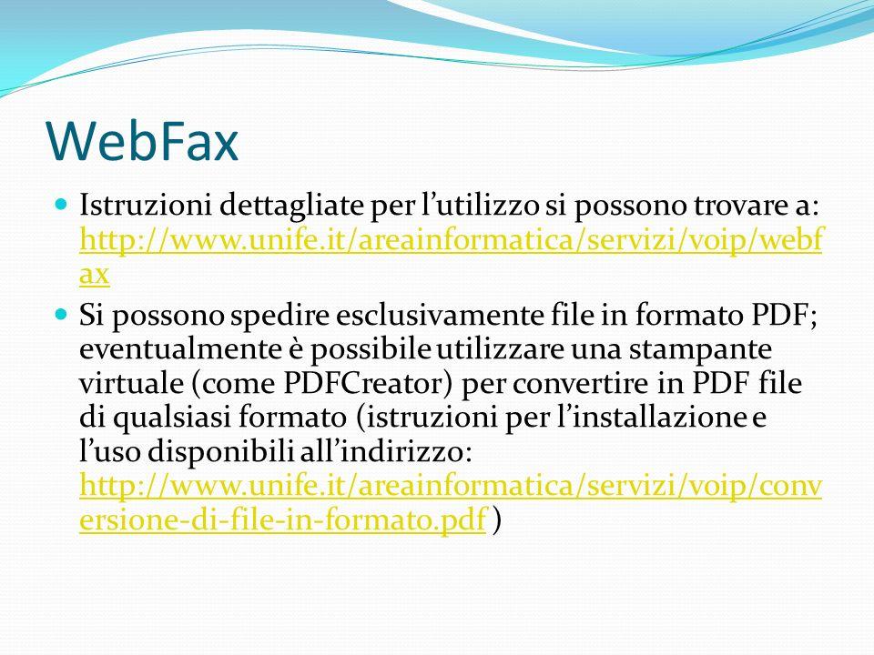 WebFax Istruzioni dettagliate per lutilizzo si possono trovare a: http://www.unife.it/areainformatica/servizi/voip/webf ax http://www.unife.it/areainf