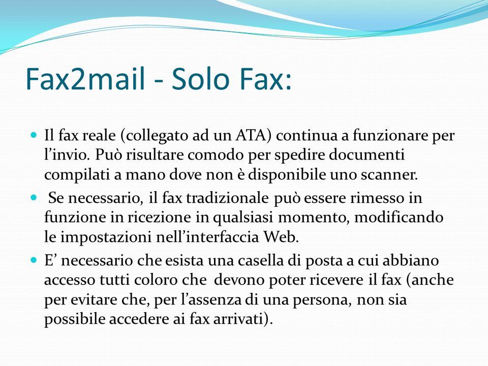Fax2mail - Solo Fax: Il fax reale (collegato ad un ATA) continua a funzionare per linvio. Può risultare comodo per spedire documenti compilati a mano