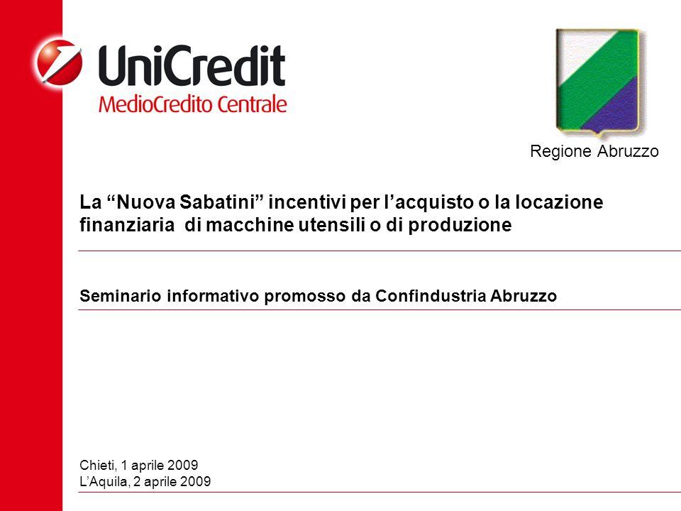 La Nuova Sabatini incentivi per lacquisto o la locazione finanziaria di macchine utensili o di produzione Chieti, 1 aprile 2009 LAquila, 2 aprile 2009 Seminario informativo promosso da Confindustria Abruzzo Regione Abruzzo