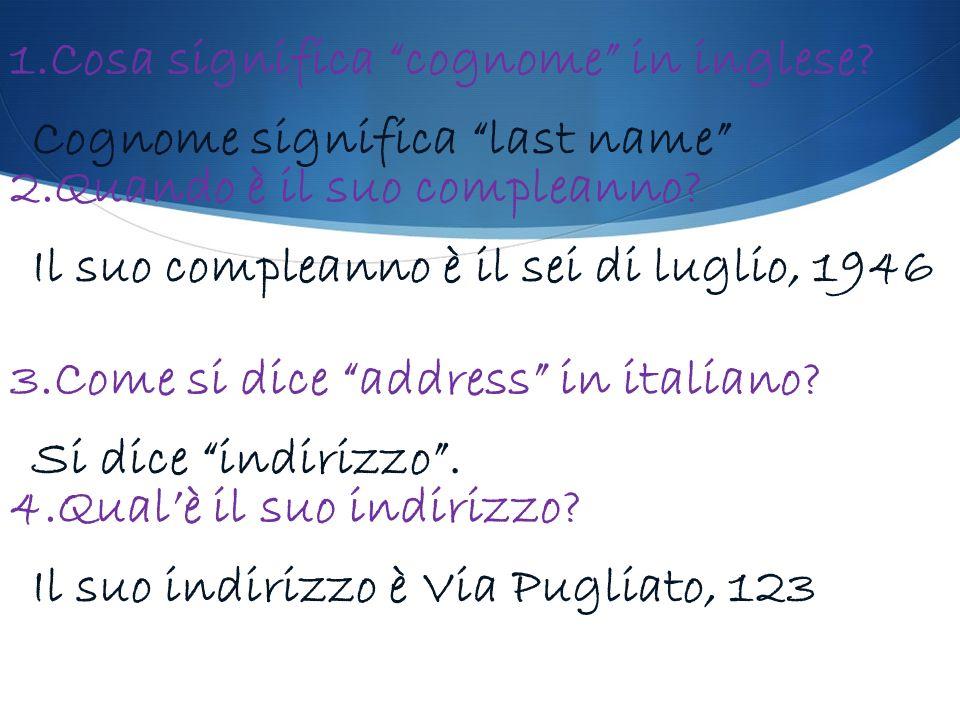 1.Cosa significa cognome in inglese? 2.Quando è il suo compleanno? 3.Come si dice address in italiano? 4.Qualè il suo indirizzo? Cognome significa las