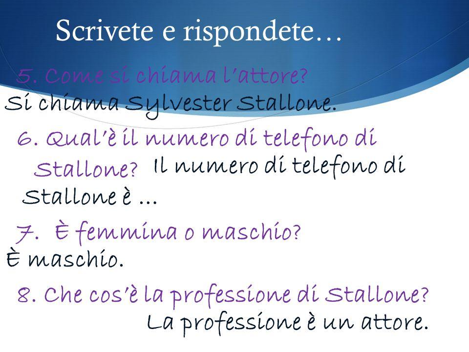 Scrivete e rispondete… 5. Come si chiama lattore? 6. Qualè il numero di telefono di Stallone? 7. È femmina o maschio? 8. Che cosè la professione di St