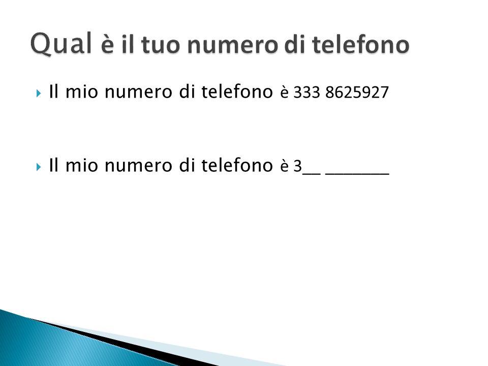 Il mio numero di telefono è 333 8625927 Il mio numero di telefono è 3__ _______