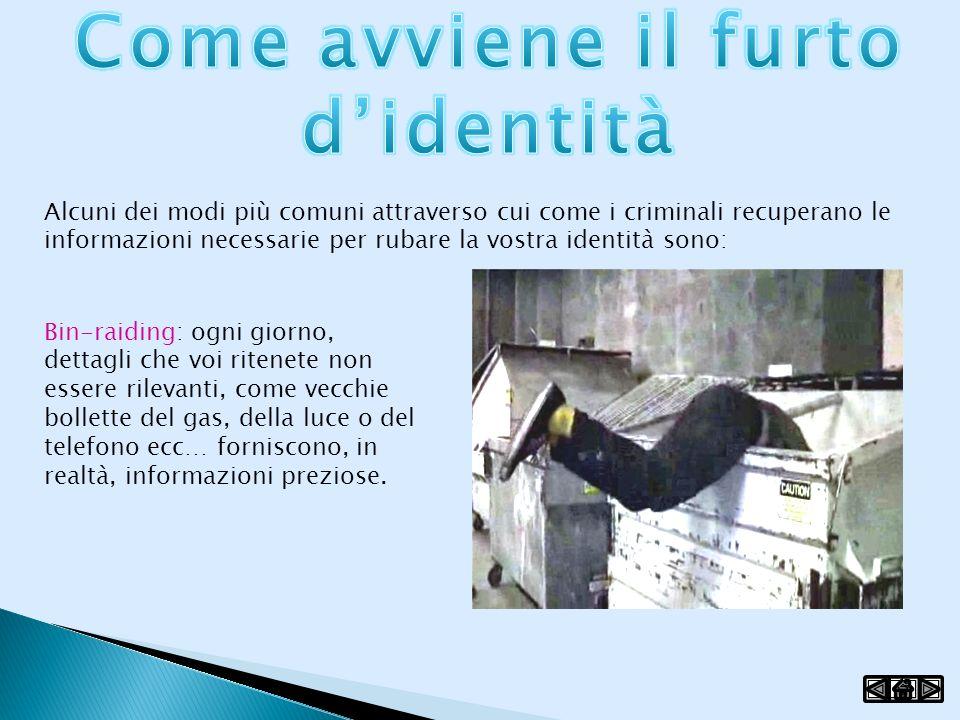 Alcuni dei modi più comuni attraverso cui come i criminali recuperano le informazioni necessarie per rubare la vostra identità sono: Bin-raiding: ogni