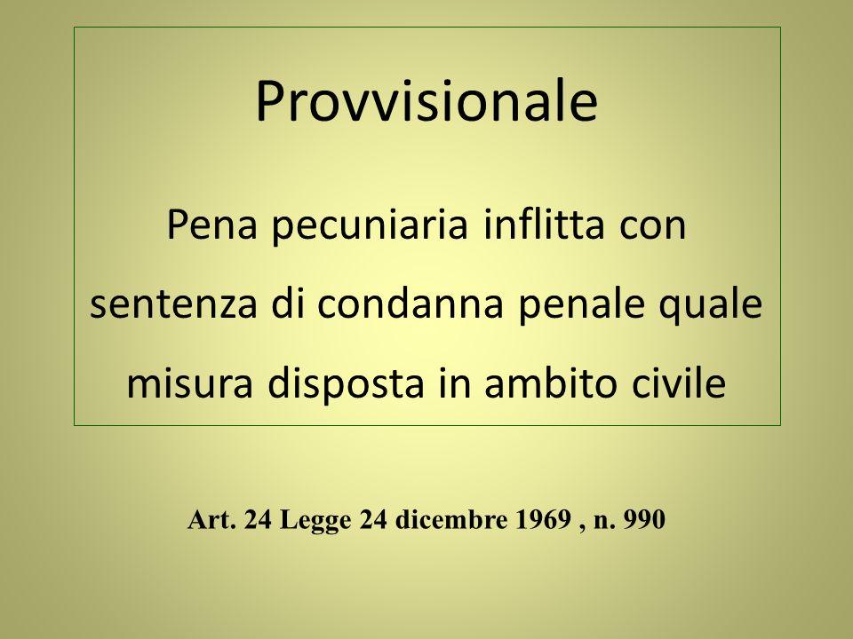 Art. 24 Legge 24 dicembre 1969, n. 990 Provvisionale Pena pecuniaria inflitta con sentenza di condanna penale quale misura disposta in ambito civile