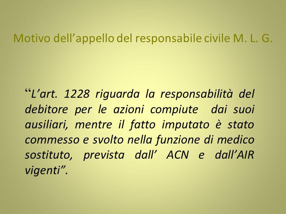 Motivo dellappello del responsabile civile M. L. G. Lart. 1228 riguarda la responsabilità del debitore per le azioni compiute dai suoi ausiliari, ment