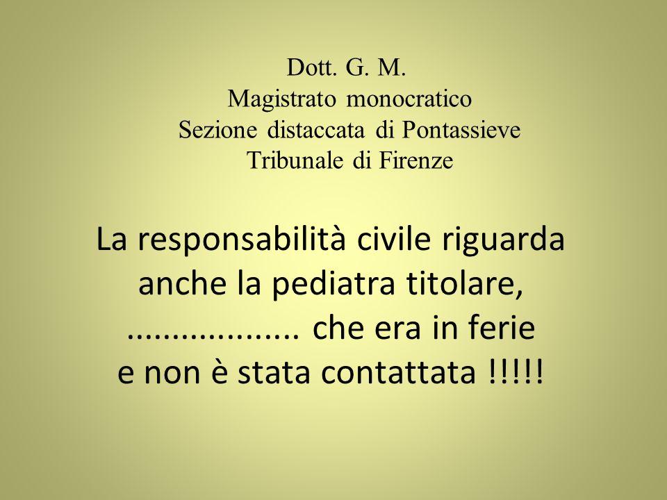 La responsabilità civile riguarda anche la pediatra titolare,................... che era in ferie e non è stata contattata !!!!! Dott. G. M. Magistrat