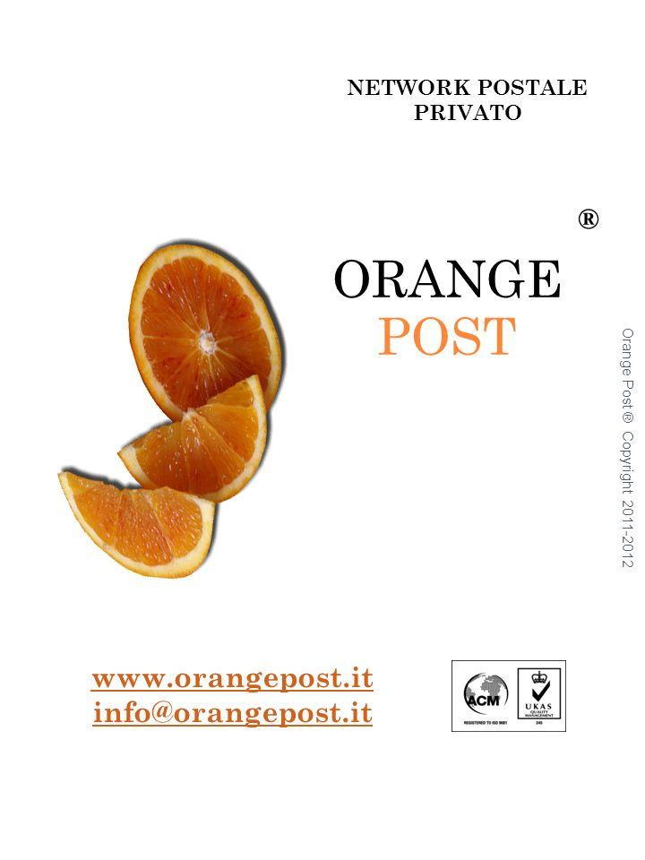 NETWORK POSTALE PRIVATO Orange Post ® Copyright 2011-2012 ORANGE POST www.orangepost.it info@orangepost.it ®