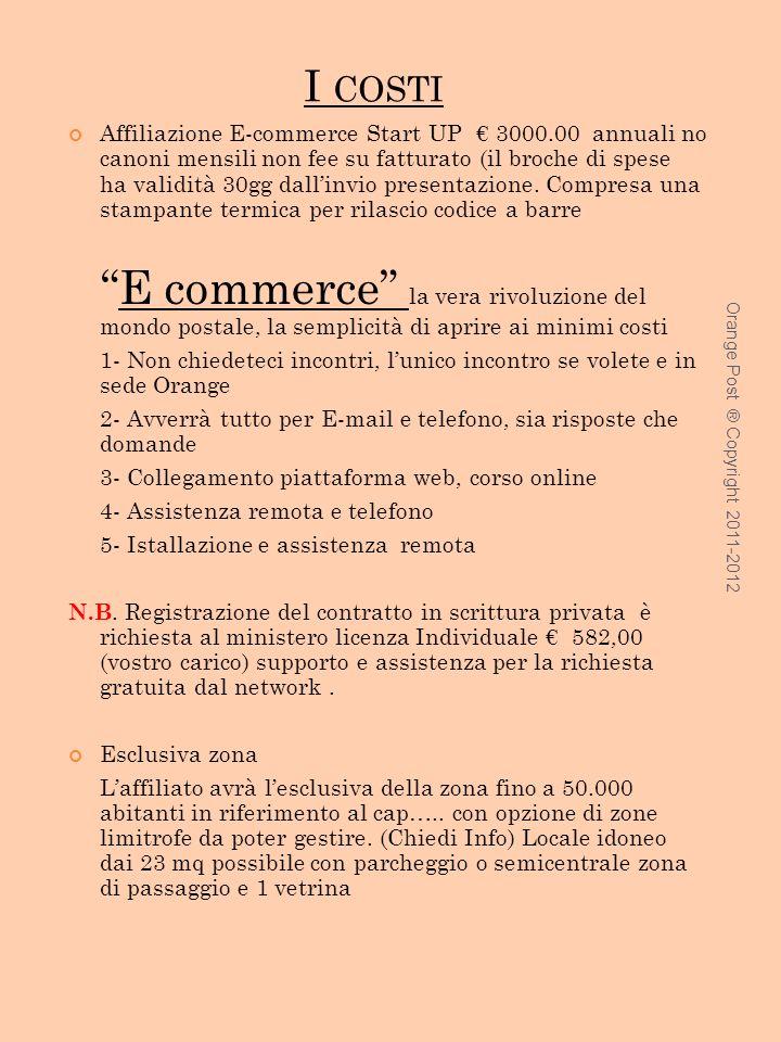 I COSTI Affiliazione E-commerce Start UP 3000.00 annuali no canoni mensili non fee su fatturato (il broche di spese ha validità 30gg dallinvio presentazione.
