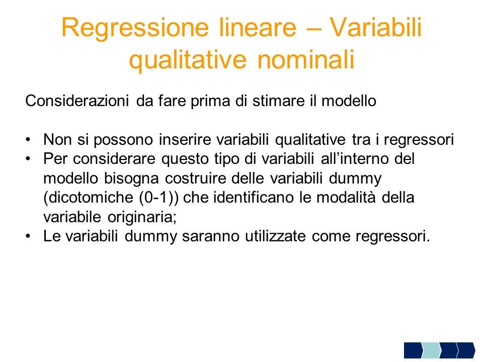 Regressione lineare – Variabili qualitative nominali Considerazioni da fare prima di stimare il modello Non si possono inserire variabili qualitative