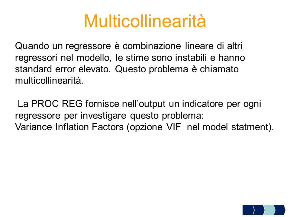 Multicollinearità Quando un regressore è combinazione lineare di altri regressori nel modello, le stime sono instabili e hanno standard error elevato.