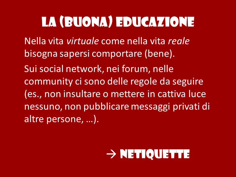La (buona) educazione Nella vita virtuale come nella vita reale bisogna sapersi comportare (bene).