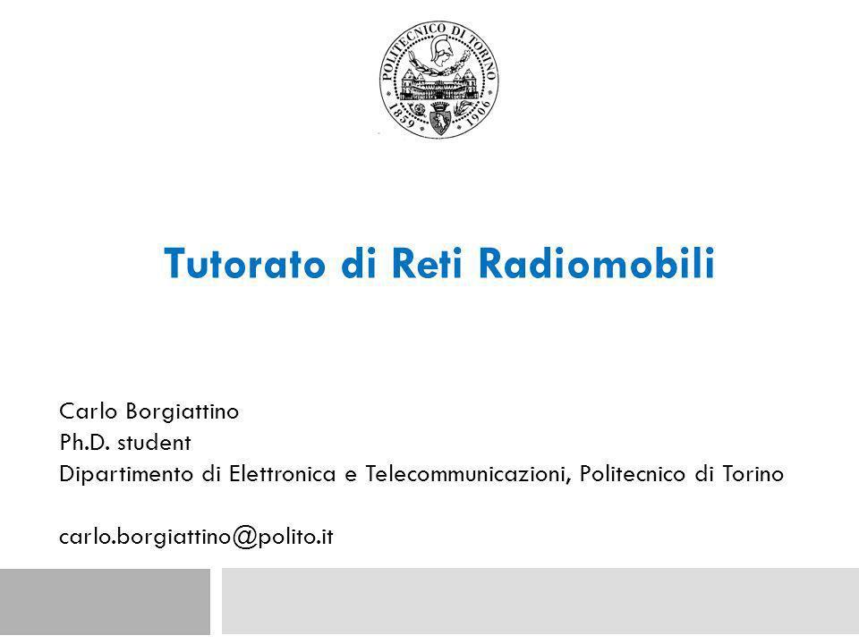 Tutorato di Reti Radiomobili Carlo Borgiattino Ph.D.