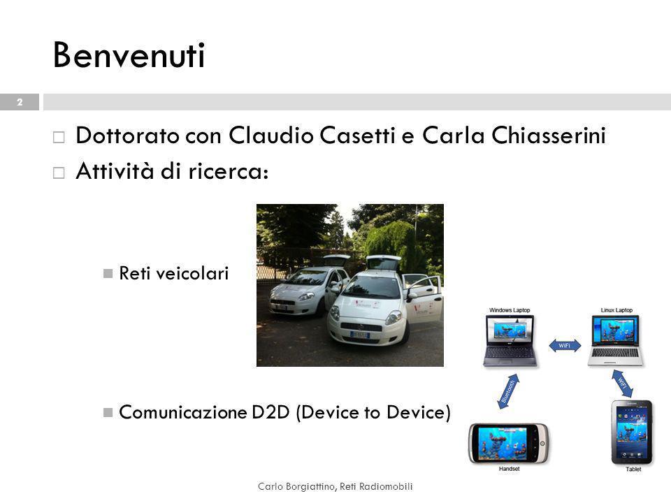 Benvenuti 2 Dottorato con Claudio Casetti e Carla Chiasserini Attività di ricerca: Reti veicolari Comunicazione D2D (Device to Device) Carlo Borgiattino, Reti Radiomobili