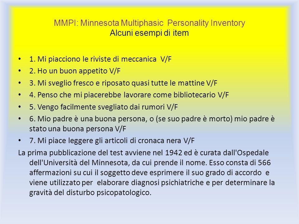 MMPI: Minnesota Multiphasic Personality Inventory Alcuni esempi di item 1. Mi piacciono le riviste di meccanica V/F 2. Ho un buon appetito V/F 3. Mi s