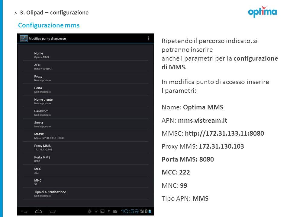 > 3. Olipad – configurazione Configurazione mms Ripetendo il percorso indicato, si potranno inserire anche i parametri per la configurazione di MMS. I