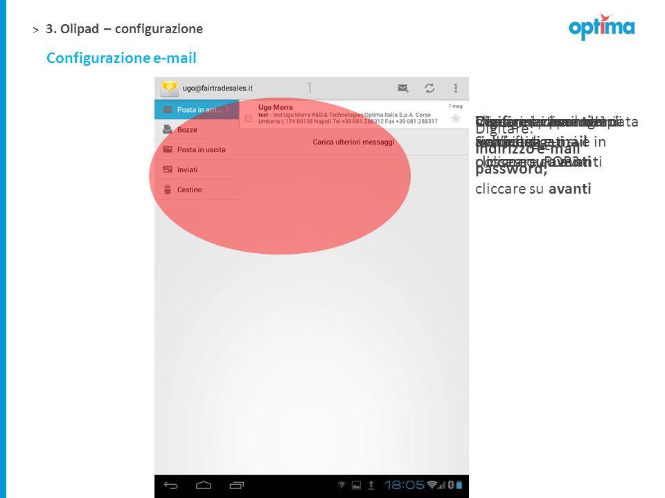 > 3. Olipad – configurazione Configurazione e-mail Digitare: Sullicona e-mail Digitare: Indirizzo e-mail password; cliccare su avanti Cliccare la tipo