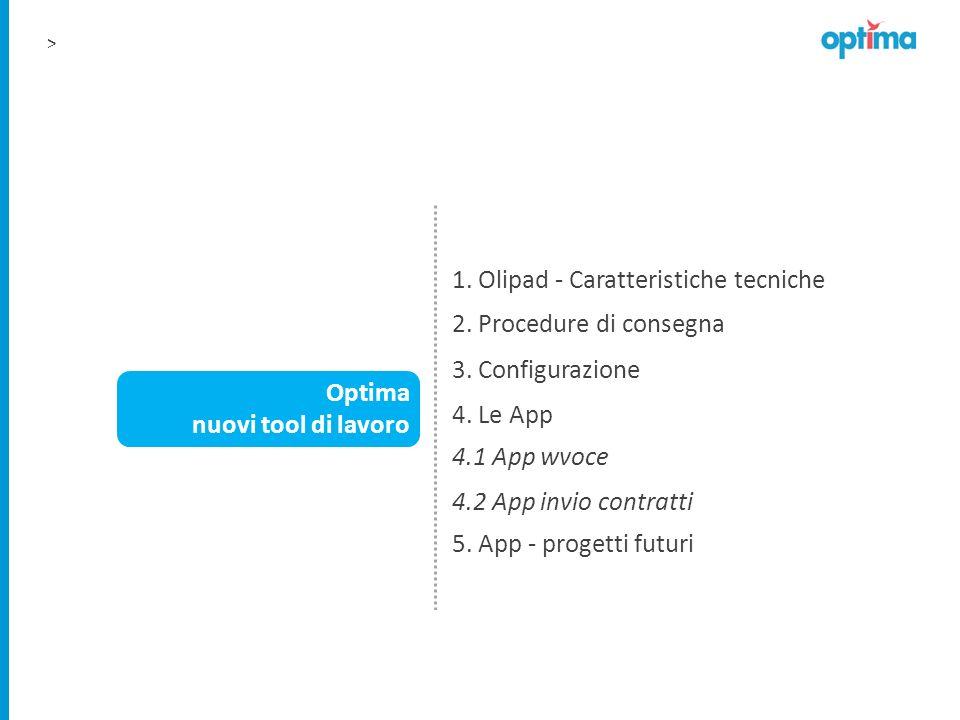 > 1. Olipad - Caratteristiche tecniche 3. Configurazione 2. Procedure di consegna 4. Le App 4.2 App invio contratti 4.1 App wvoce 5. App - progetti fu