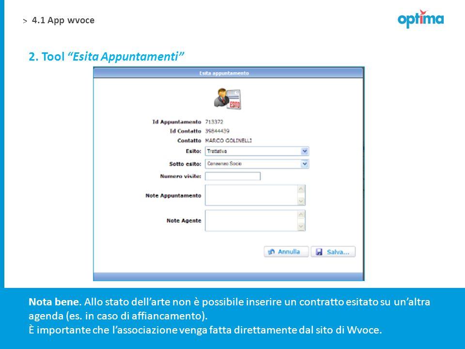 > 2. Tool Esita Appuntamenti 4.1 App wvoce Nota bene. Allo stato dellarte non è possibile inserire un contratto esitato su unaltra agenda (es. in caso
