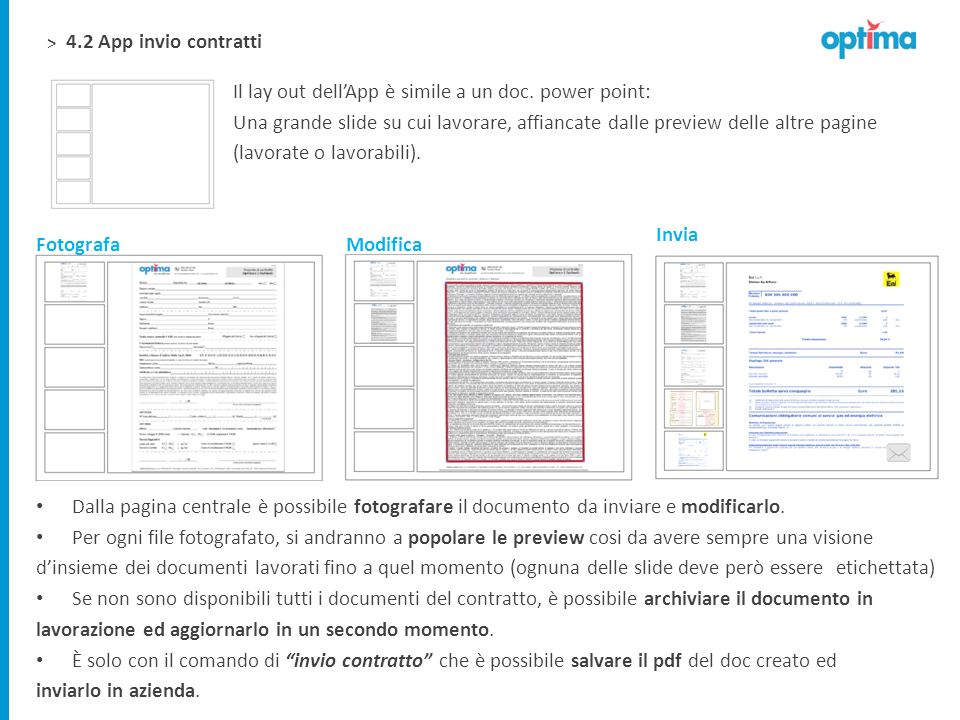 > Il lay out dellApp è simile a un doc. power point: Una grande slide su cui lavorare, affiancate dalle preview delle altre pagine (lavorate o lavorab