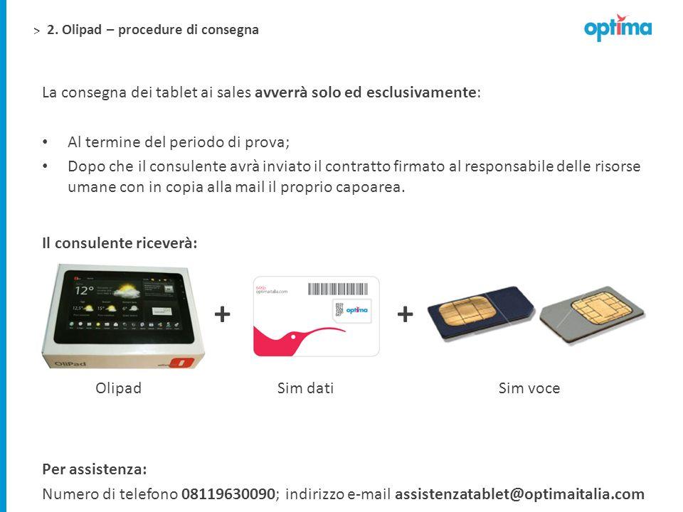 > La consegna dei tablet ai sales avverrà solo ed esclusivamente: Al termine del periodo di prova; Dopo che il consulente avrà inviato il contratto fi