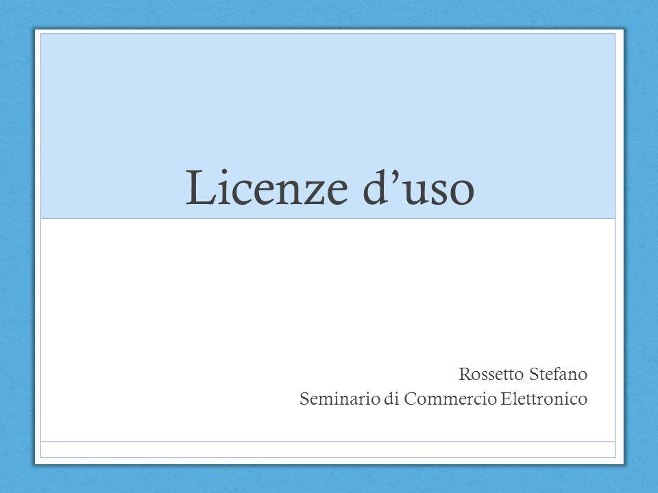 Licenze duso Rossetto Stefano Seminario di Commercio Elettronico