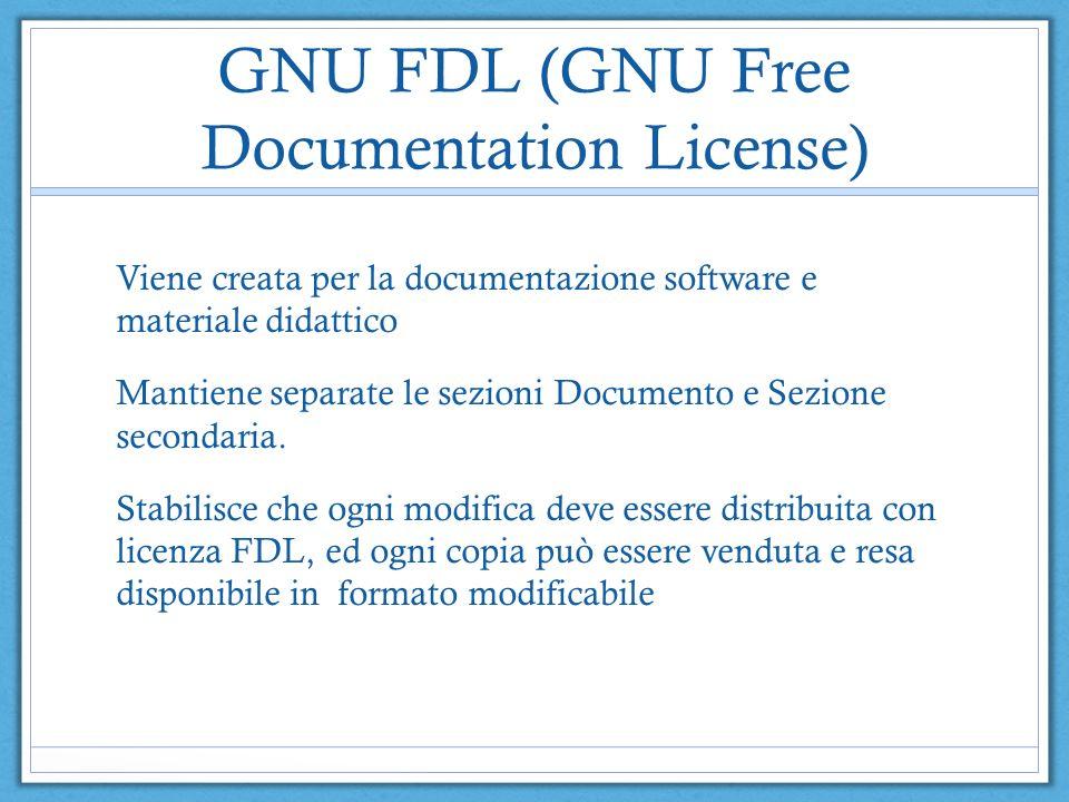 GNU FDL (GNU Free Documentation License) Viene creata per la documentazione software e materiale didattico Mantiene separate le sezioni Documento e Sezione secondaria.