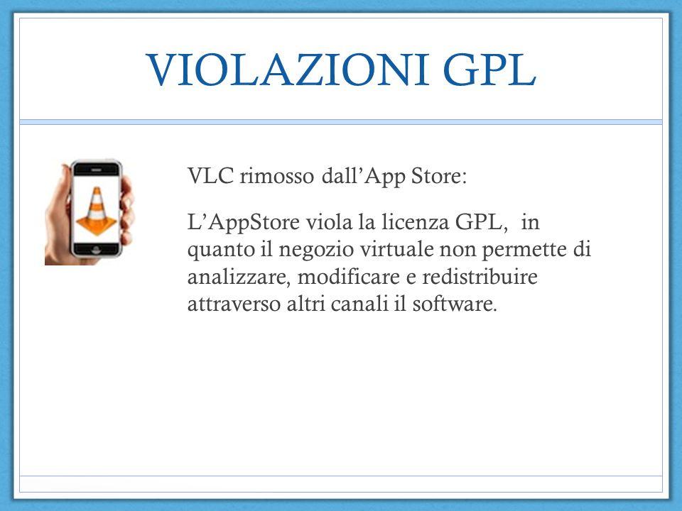 VIOLAZIONI GPL VLC rimosso dallApp Store: LAppStore viola la licenza GPL, in quanto il negozio virtuale non permette di analizzare, modificare e redistribuire attraverso altri canali il software.
