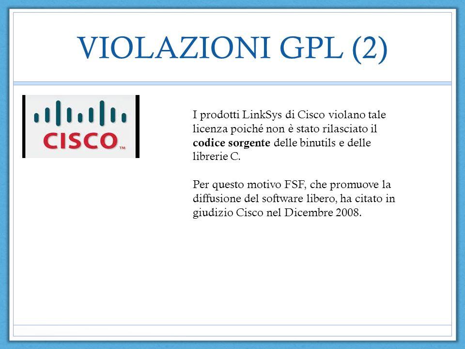 VIOLAZIONI GPL (2) I prodotti LinkSys di Cisco violano tale licenza poiché non è stato rilasciato il codice sorgente delle binutils e delle librerie C