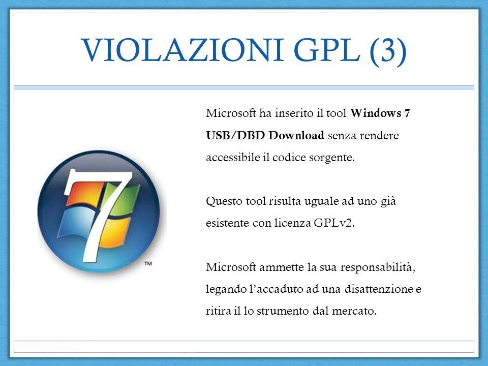 VIOLAZIONI GPL (3) Microsoft ha inserito il tool Windows 7 USB/DBD Download senza rendere accessibile il codice sorgente. Questo tool risulta uguale a