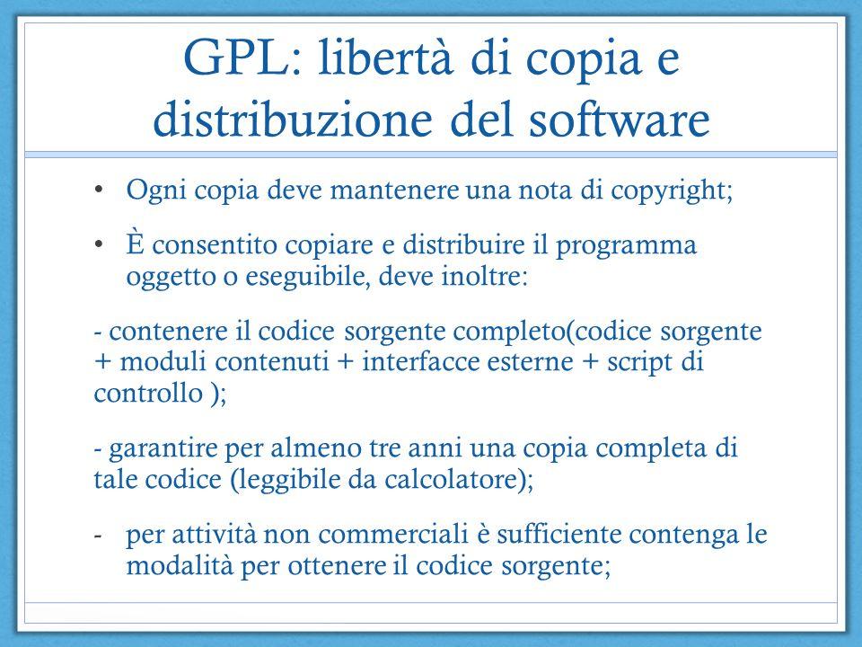 GPL: libertà di copia e distribuzione del software Ogni copia deve mantenere una nota di copyright; È consentito copiare e distribuire il programma og