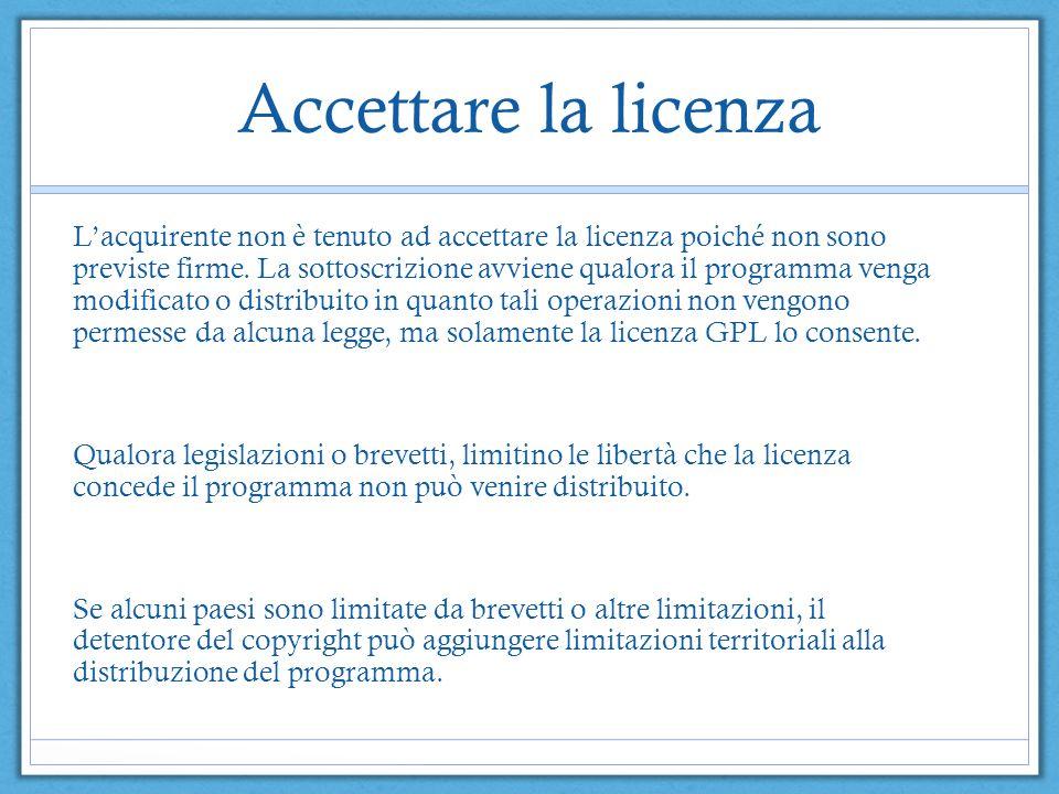 Accettare la licenza Lacquirente non è tenuto ad accettare la licenza poiché non sono previste firme. La sottoscrizione avviene qualora il programma v