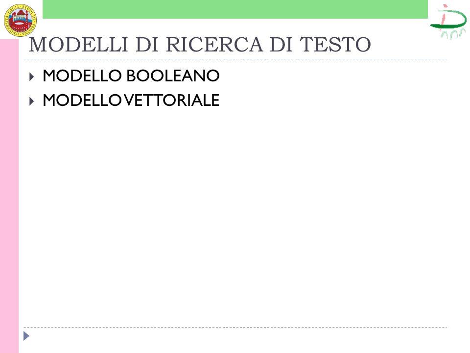 MODELLI DI RICERCA DI TESTO MODELLO BOOLEANO MODELLO VETTORIALE