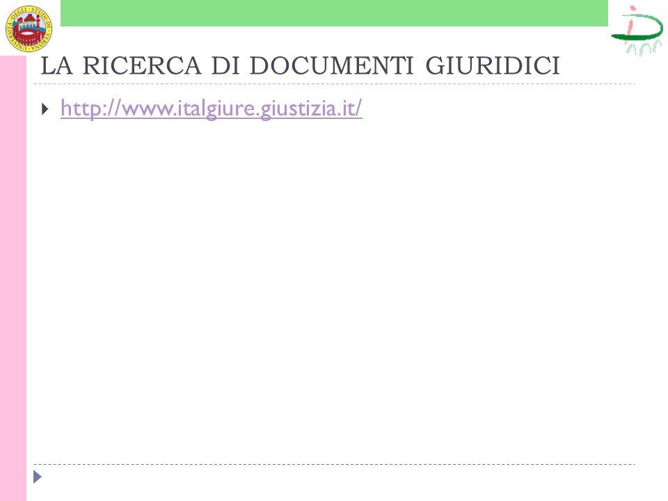 LA RICERCA DI DOCUMENTI GIURIDICI http://www.italgiure.giustizia.it/
