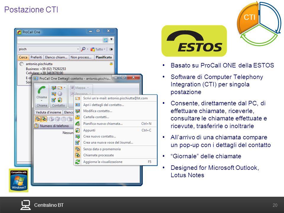 Centralino BT 20 Postazione CTI Basato su ProCall ONE della ESTOS Software di Computer Telephony Integration (CTI) per singola postazione Consente, di