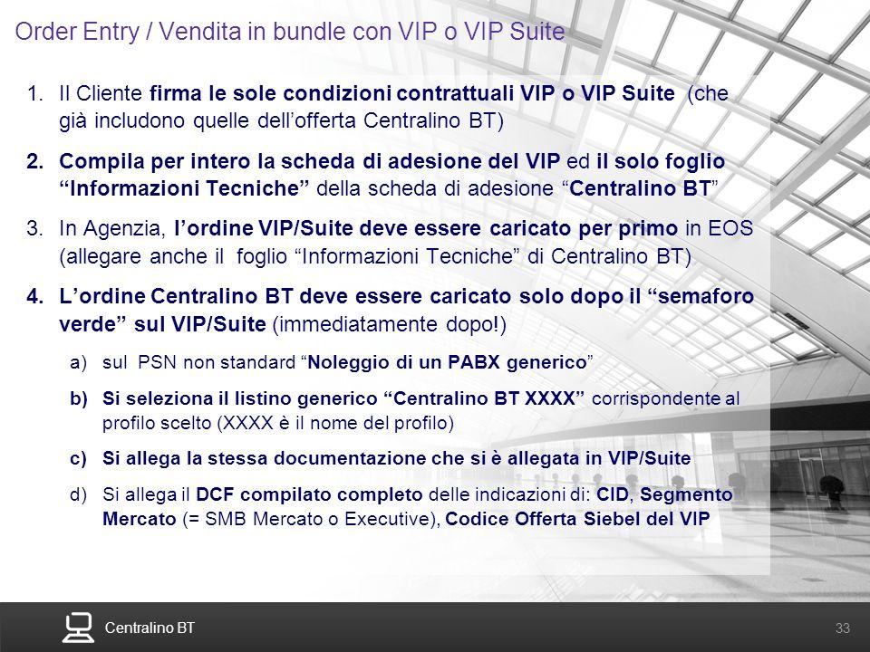 Centralino BT 33 Order Entry / Vendita in bundle con VIP o VIP Suite 1.Il Cliente firma le sole condizioni contrattuali VIP o VIP Suite (che già inclu