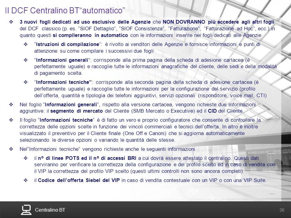 Centralino BT 36 Il DCF Centralino BTautomatico 3 nuovi fogli dedicati ad uso esclusivo delle Agenzie che NON DOVRANNO più accedere agli altri fogli d