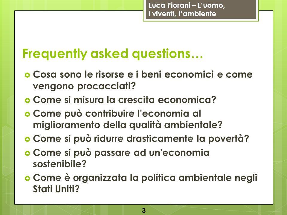 Luca Fiorani – Luomo, i viventi, lambiente Frequently asked questions… Cosa sono le risorse e i beni economici e come vengono procacciati.