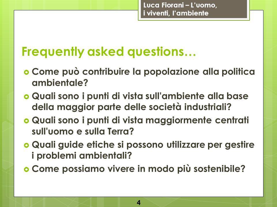 Luca Fiorani – Luomo, i viventi, lambiente Frequently asked questions… Come può contribuire la popolazione alla politica ambientale.