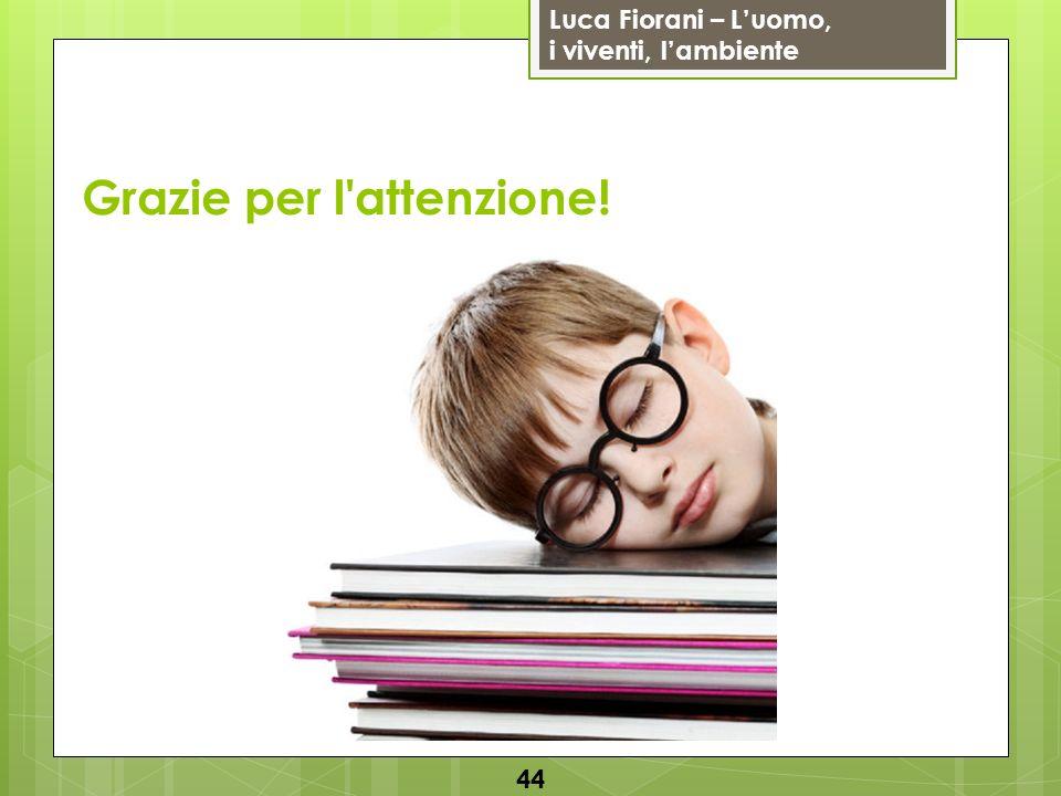 Luca Fiorani – Luomo, i viventi, lambiente Grazie per l attenzione! 44