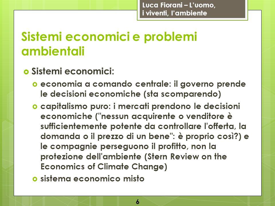 Luca Fiorani – Luomo, i viventi, lambiente Sistemi economici e problemi ambientali Il capitalismo puro considera infinito il capitale naturale 7