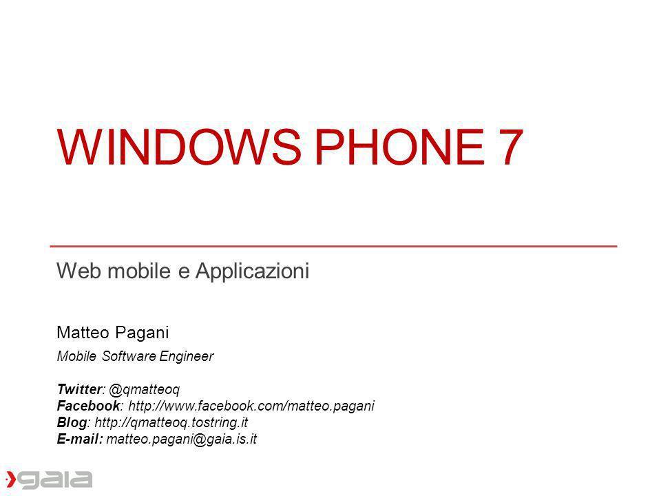 WINDOWS PHONE 7 Web mobile e Applicazioni Matteo Pagani Mobile Software Engineer Twitter: @qmatteoq Facebook: http://www.facebook.com/matteo.pagani Bl