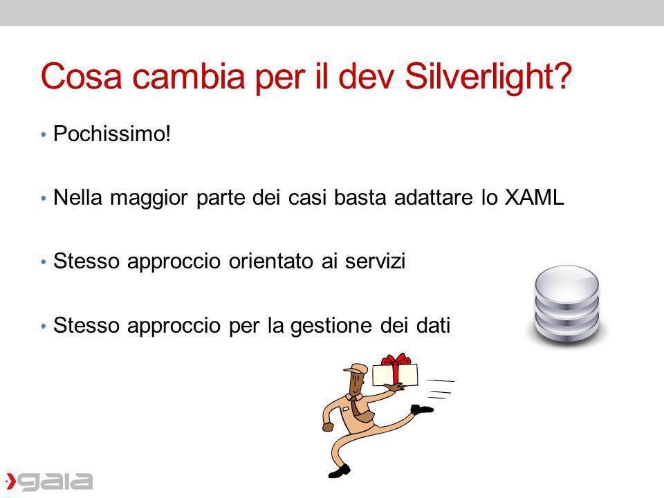 Cosa cambia per il dev Silverlight? Pochissimo! Nella maggior parte dei casi basta adattare lo XAML Stesso approccio orientato ai servizi Stesso appro