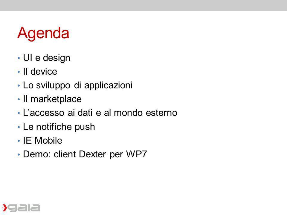 Agenda UI e design Il device Lo sviluppo di applicazioni Il marketplace Laccesso ai dati e al mondo esterno Le notifiche push IE Mobile Demo: client D